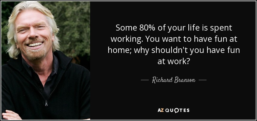 quote-some-80-of-your-life-is-spent-working-you-want-to-have-fun-at-home-why-shouldn-t-you-richard-branson-76-79-54